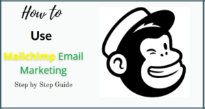 How to Use Mailchimp for Email Marketing: Step by Step Guide